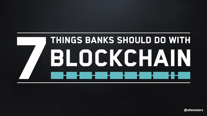 7 Things banks should do with a blockchain